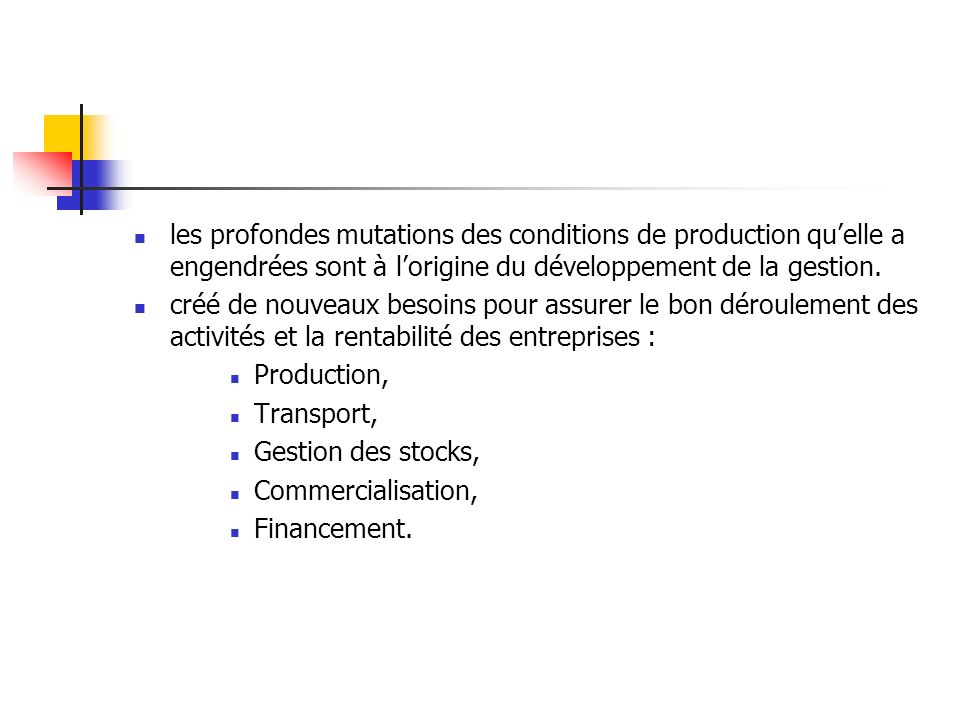 les profondes mutations des conditions de production quelle a engendrées sont à lorigine du développement de la gestion. créé de nouveaux besoins pour