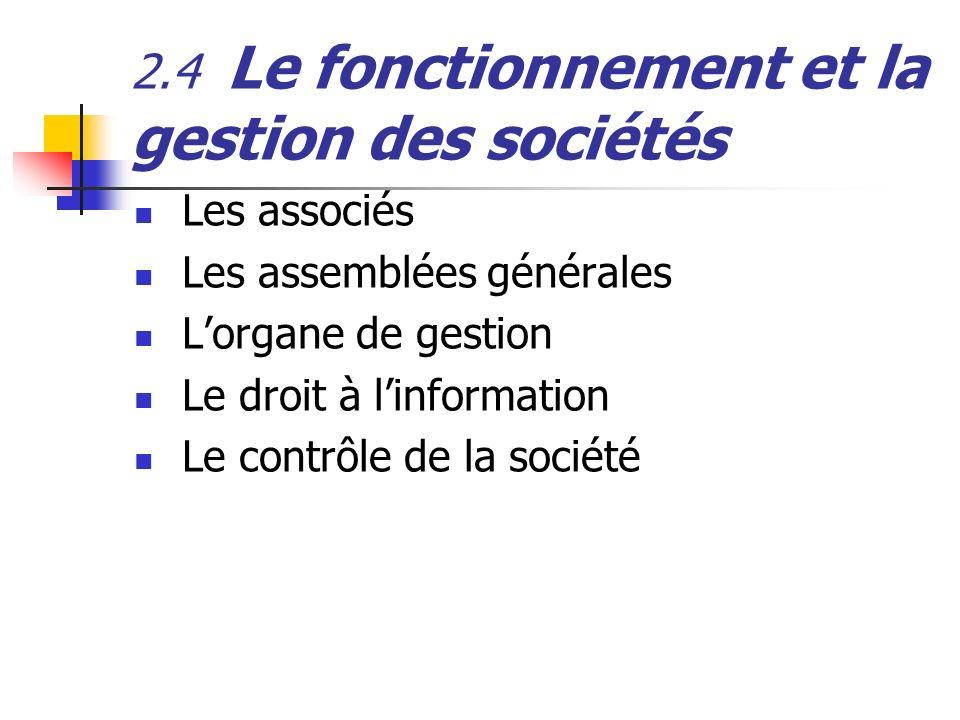 2.4 Le fonctionnement et la gestion des sociétés Les associés Les assemblées générales Lorgane de gestion Le droit à linformation Le contrôle de la so