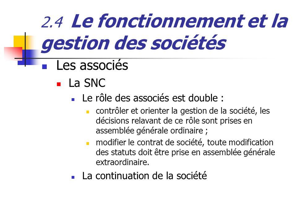 2.4 Le fonctionnement et la gestion des sociétés Les associés La SNC Le rôle des associés est double : contrôler et orienter la gestion de la société,
