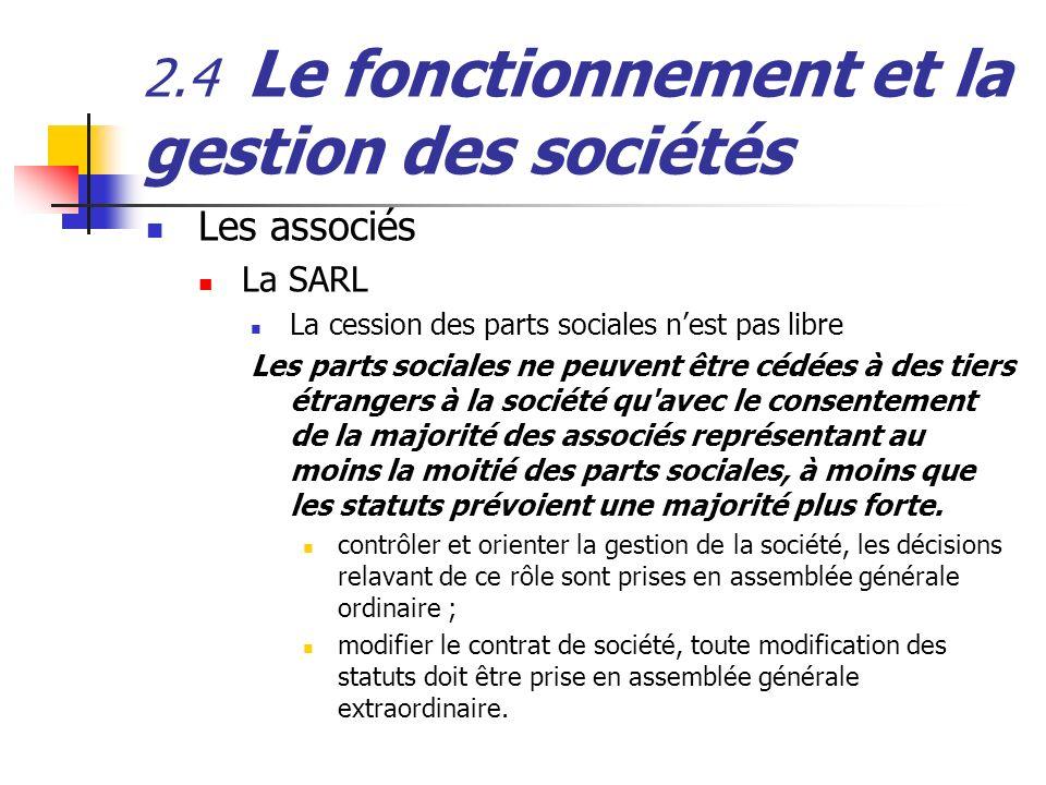 2.4 Le fonctionnement et la gestion des sociétés Les associés La SARL La cession des parts sociales nest pas libre Les parts sociales ne peuvent être