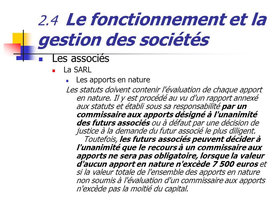 2.4 Le fonctionnement et la gestion des sociétés Les associés La SARL Les apports en nature Les statuts doivent contenir l'évaluation de chaque apport