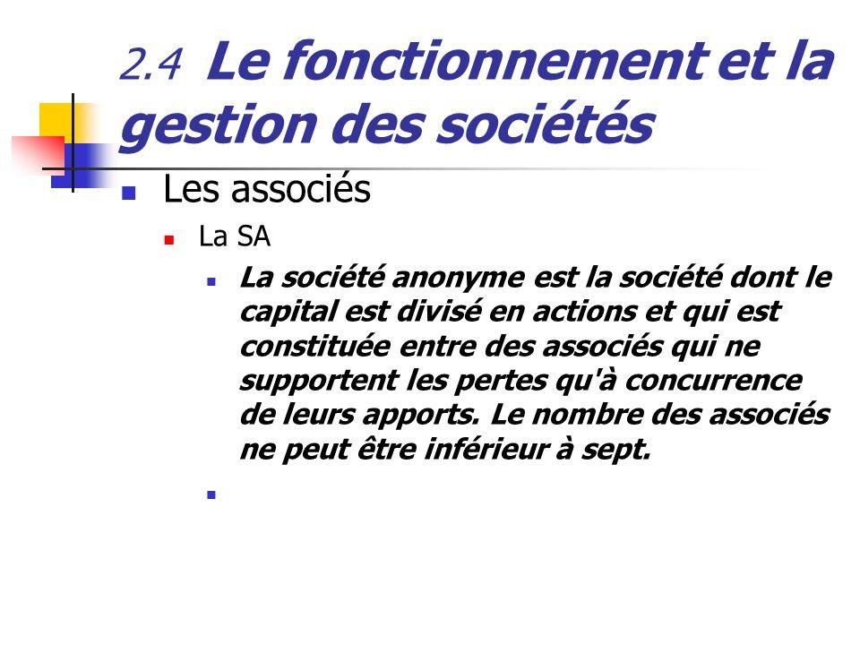 2.4 Le fonctionnement et la gestion des sociétés Les associés La SA La société anonyme est la société dont le capital est divisé en actions et qui est