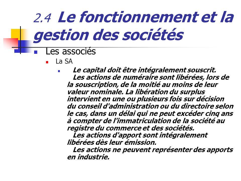 2.4 Le fonctionnement et la gestion des sociétés Les associés La SA Le capital doit être intégralement souscrit. Les actions de numéraire sont libérée
