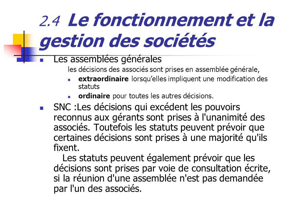 2.4 Le fonctionnement et la gestion des sociétés Les assemblées générales les décisions des associés sont prises en assemblée générale, extraordinaire