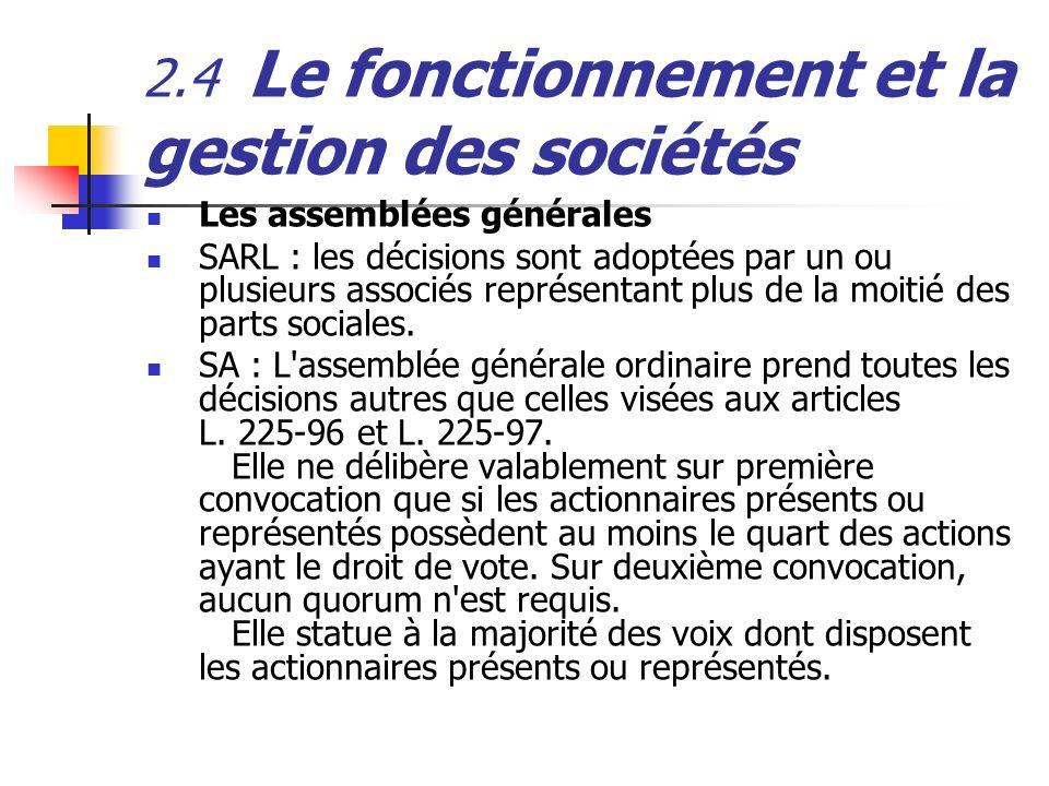 2.4 Le fonctionnement et la gestion des sociétés Les assemblées générales SARL : les décisions sont adoptées par un ou plusieurs associés représentant