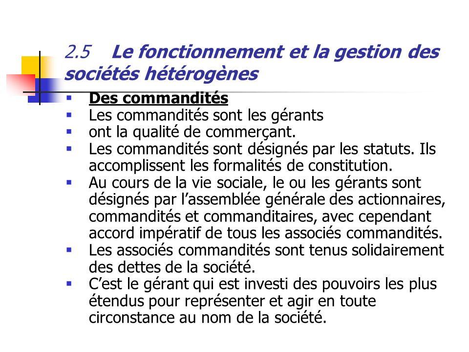 2.5Le fonctionnement et la gestion des sociétés hétérogènes Des commandités Les commandités sont les gérants ont la qualité de commerçant. Les command