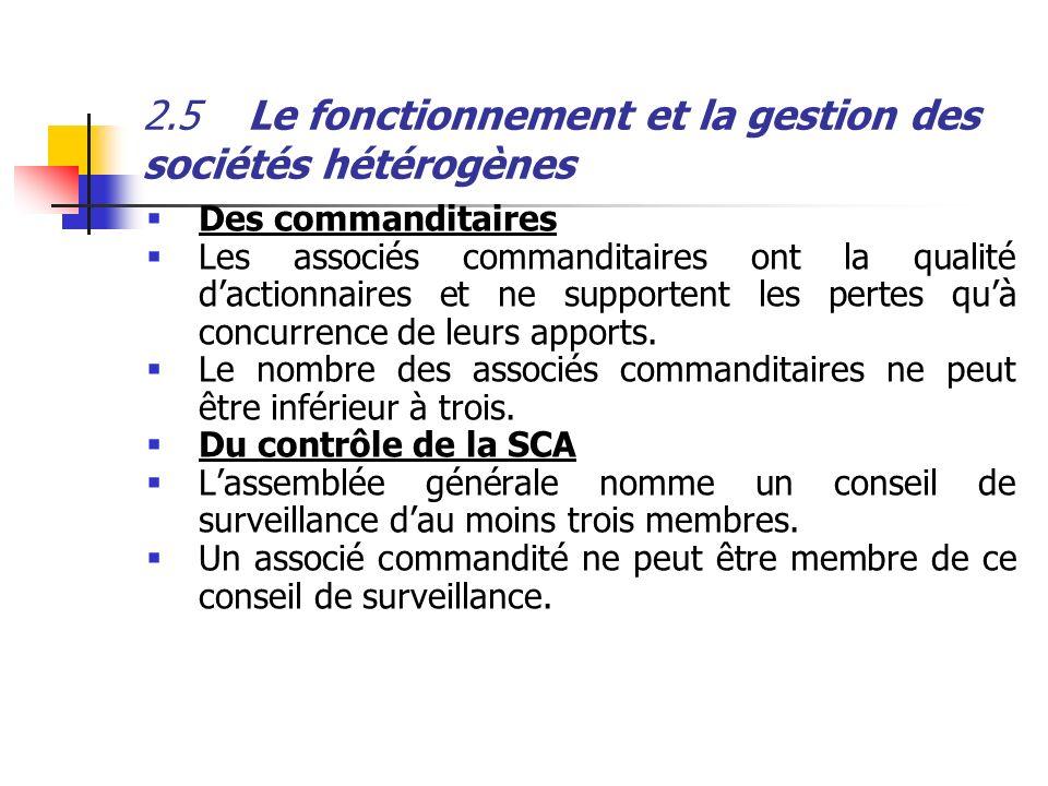 2.5Le fonctionnement et la gestion des sociétés hétérogènes Des commanditaires Les associés commanditaires ont la qualité dactionnaires et ne supporte