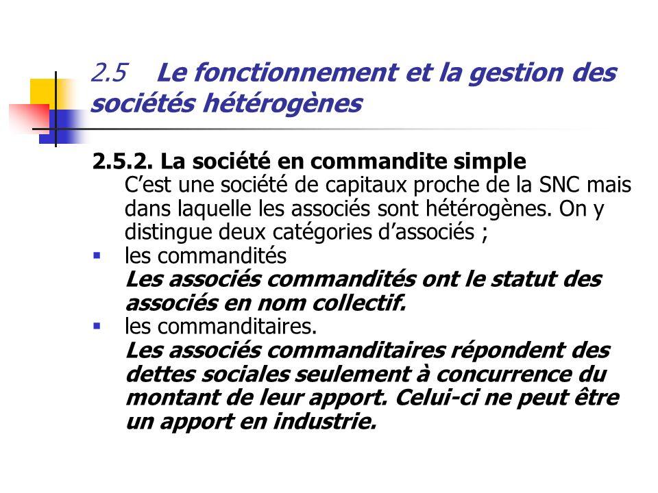 2.5Le fonctionnement et la gestion des sociétés hétérogènes 2.5.2. La société en commandite simple Cest une société de capitaux proche de la SNC mais
