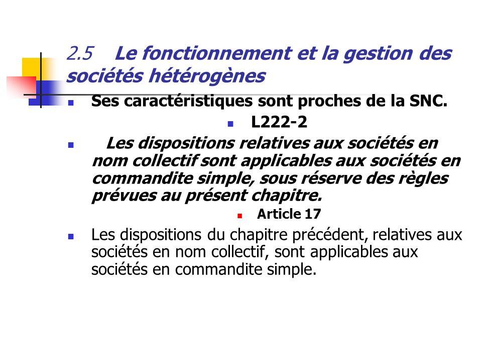 2.5Le fonctionnement et la gestion des sociétés hétérogènes Ses caractéristiques sont proches de la SNC. L222-2 Les dispositions relatives aux société