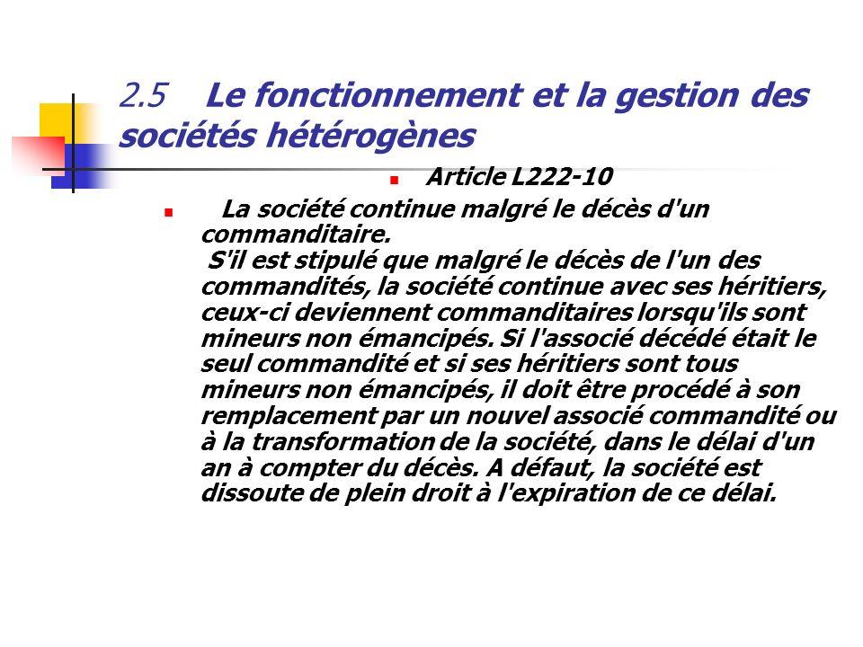 2.5Le fonctionnement et la gestion des sociétés hétérogènes Article L222-10 La société continue malgré le décès d'un commanditaire. S'il est stipulé q