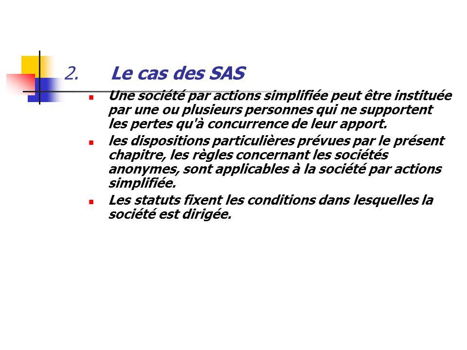 2.Le cas des SAS Une société par actions simplifiée peut être instituée par une ou plusieurs personnes qui ne supportent les pertes qu'à concurrence d
