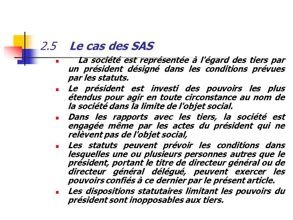 2.5Le cas des SAS La société est représentée à l'égard des tiers par un président désigné dans les conditions prévues par les statuts. Le président es