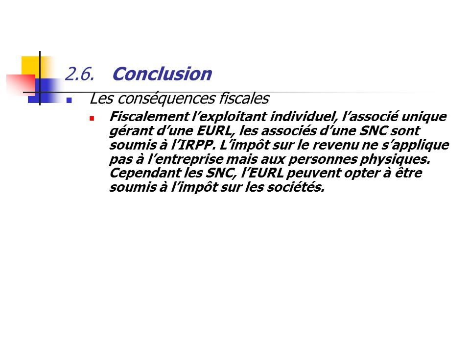 2.6.Conclusion Les conséquences fiscales Fiscalement lexploitant individuel, lassocié unique gérant dune EURL, les associés dune SNC sont soumis à lIR