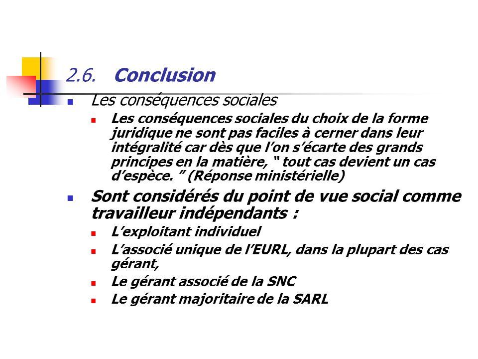 2.6.Conclusion Les conséquences sociales Les conséquences sociales du choix de la forme juridique ne sont pas faciles à cerner dans leur intégralité c