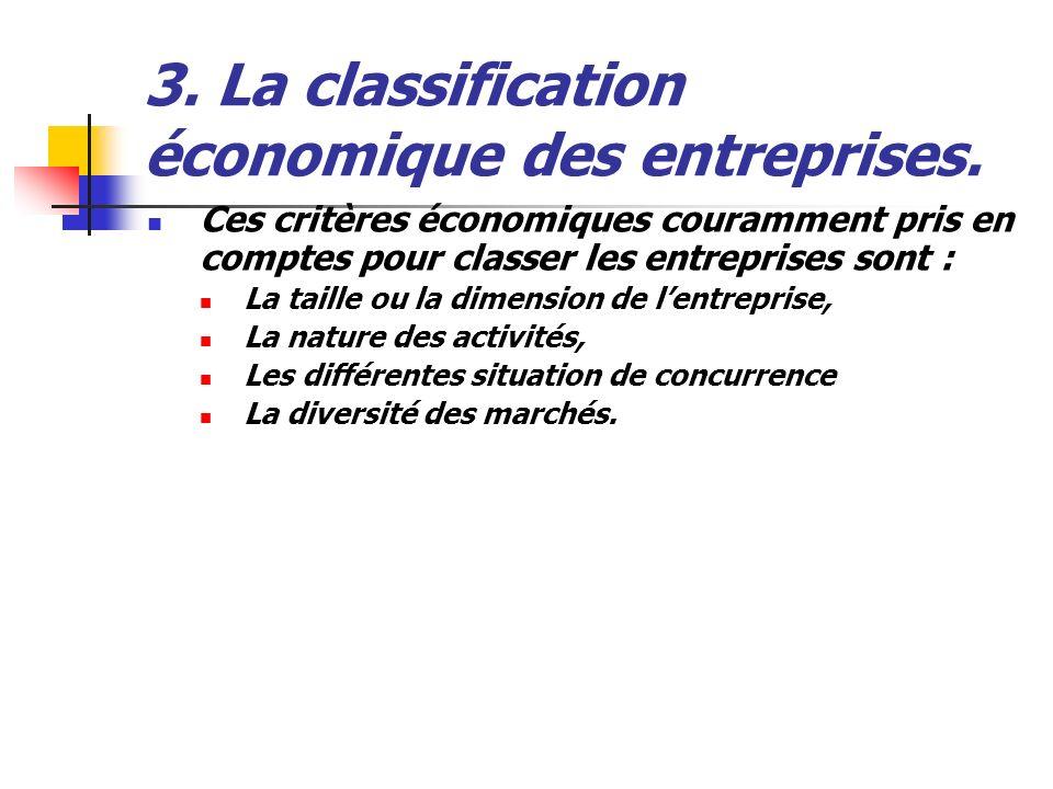 3. La classification économique des entreprises. Ces critères économiques couramment pris en comptes pour classer les entreprises sont : La taille ou