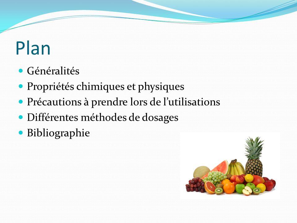 Plan Généralités Propriétés chimiques et physiques Précautions à prendre lors de lutilisations Différentes méthodes de dosages Bibliographie