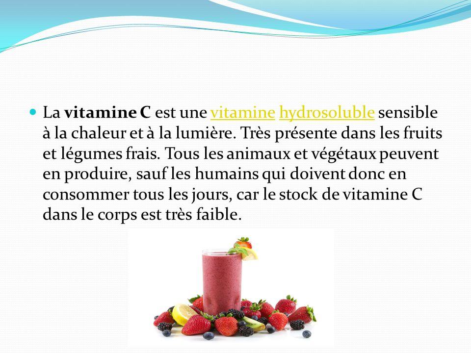 La vitamine C est une vitamine hydrosoluble sensible à la chaleur et à la lumière. Très présente dans les fruits et légumes frais. Tous les animaux et