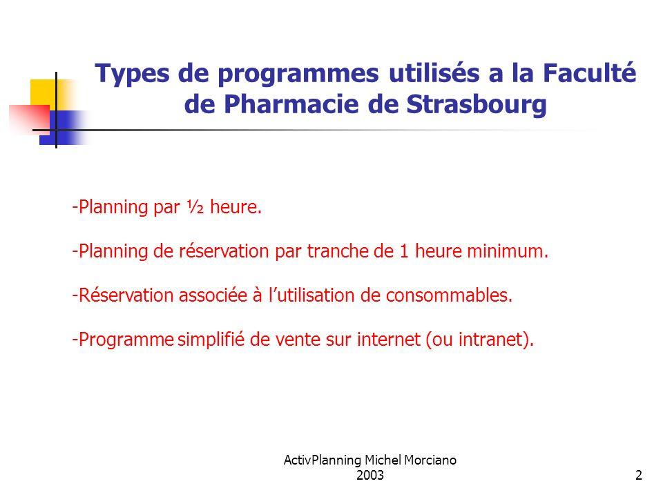 ActivPlanning Michel Morciano 20032 Types de programmes utilisés a la Faculté de Pharmacie de Strasbourg -Planning par ½ heure. -Planning de réservati