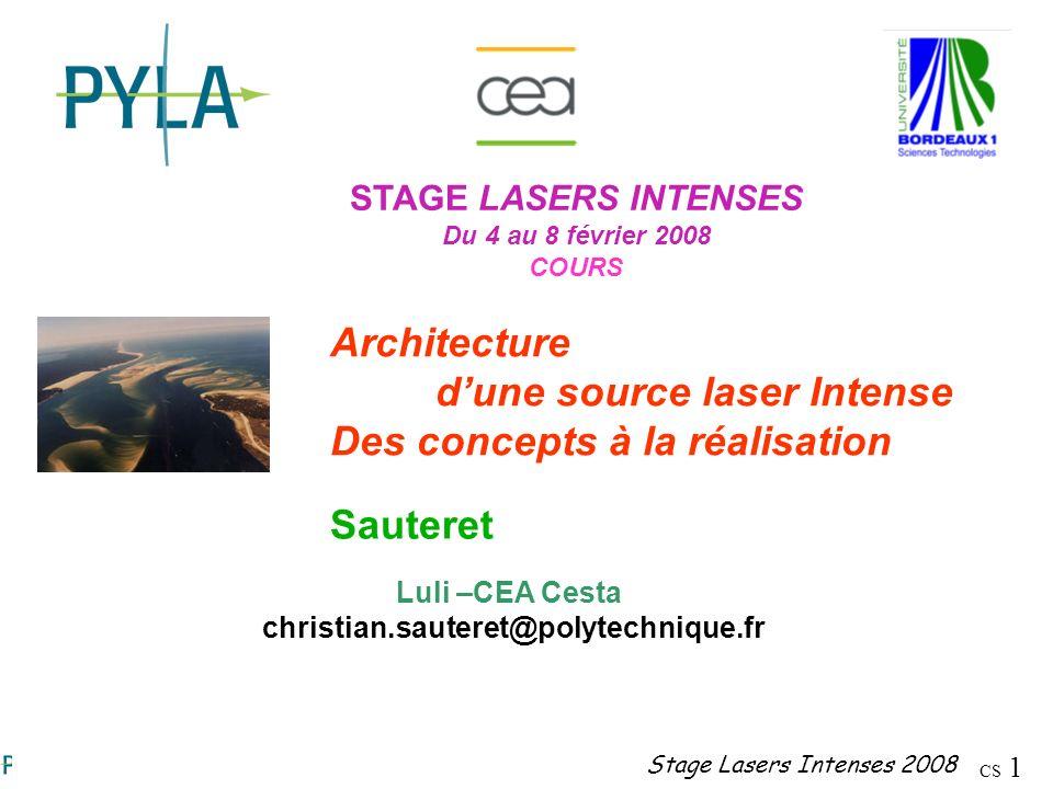 CS 1 Stage Lasers Intenses 2008 STAGE LASERS INTENSES Du 4 au 8 février 2008 COURS Architecture dune source laser Intense Des concepts à la réalisatio