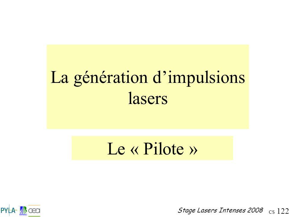 CS 122 Stage Lasers Intenses 2008 La génération dimpulsions lasers Le « Pilote »