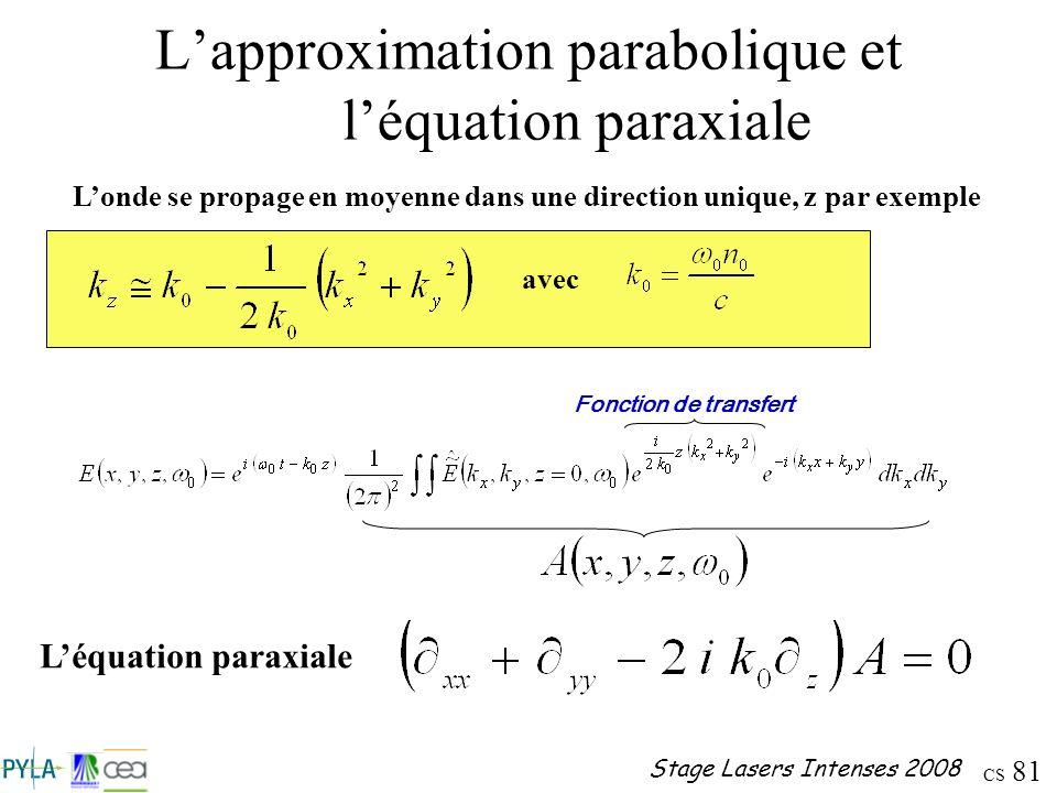CS 81 Stage Lasers Intenses 2008 Lapproximation parabolique et léquation paraxiale Londe se propage en moyenne dans une direction unique, z par exempl