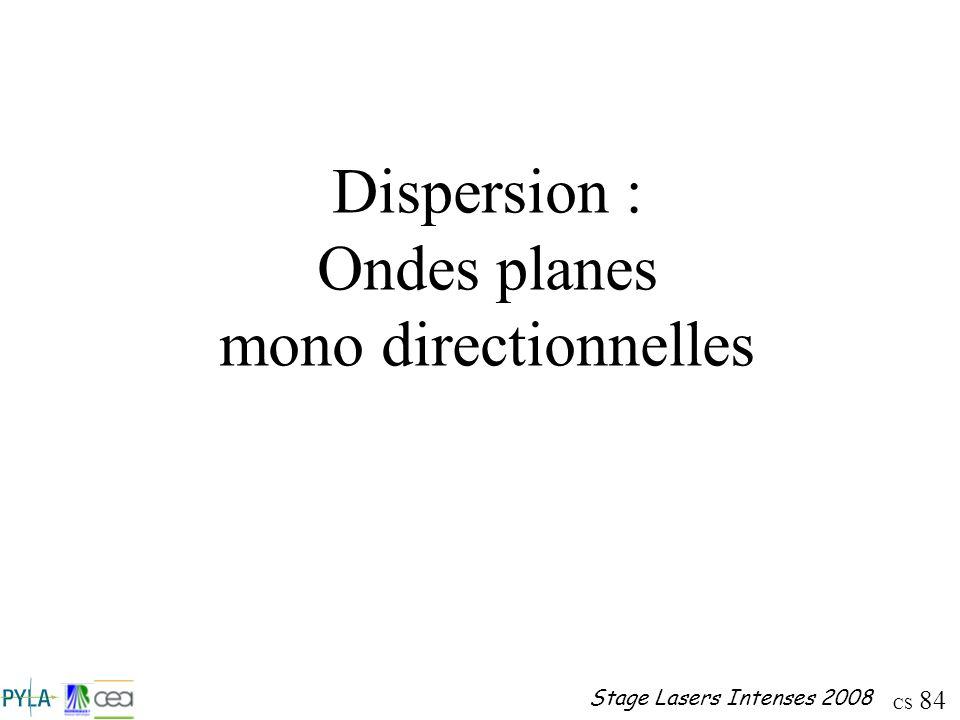 CS 84 Stage Lasers Intenses 2008 Dispersion : Ondes planes mono directionnelles