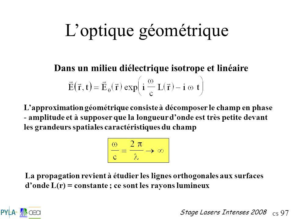 CS 97 Stage Lasers Intenses 2008 Loptique géométrique Dans un milieu diélectrique isotrope et linéaire Lapproximation géométrique consiste à décompose