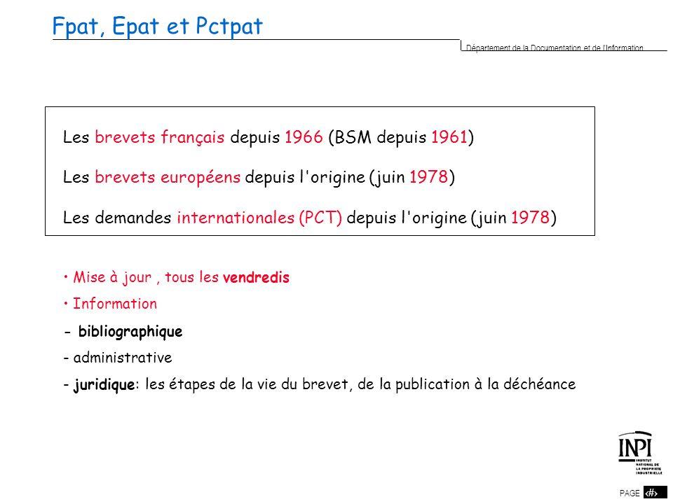 10 PAGE 10 Département de la Documentation et de l'Information Les brevets français depuis 1966 (BSM depuis 1961) Les brevets européens depuis l'origi