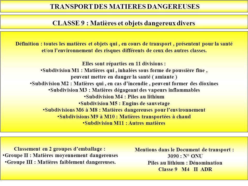 TRANSPORT DES MATIERES DANGEREUSES CLASSE 9 : Matières et objets dangereux divers Définition : toutes les matières et objets qui, en cours de transpor