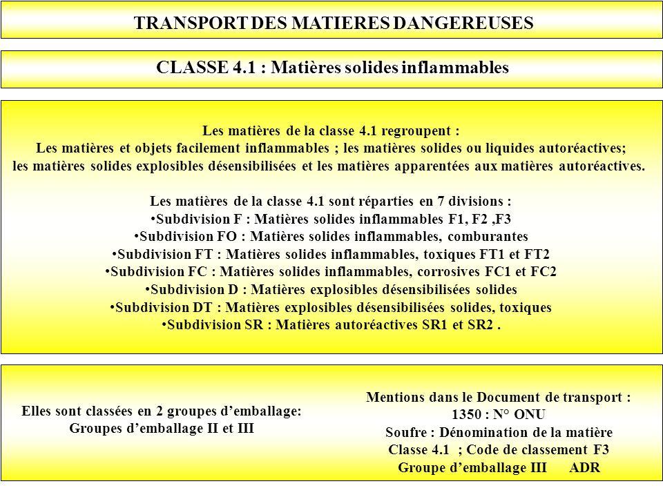 Les matières de la classe 4.1 regroupent : Les matières et objets facilement inflammables ; les matières solides ou liquides autoréactives; les matièr