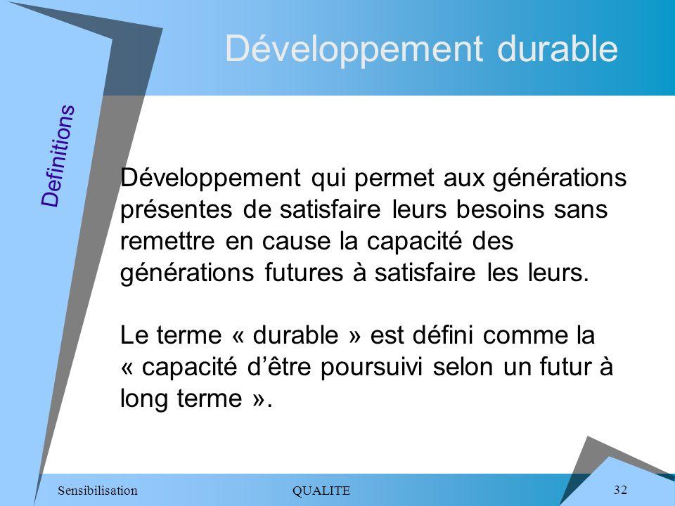 Sensibilisation QUALITE 32 Développement durable Développement qui permet aux générations présentes de satisfaire leurs besoins sans remettre en cause la capacité des générations futures à satisfaire les leurs.