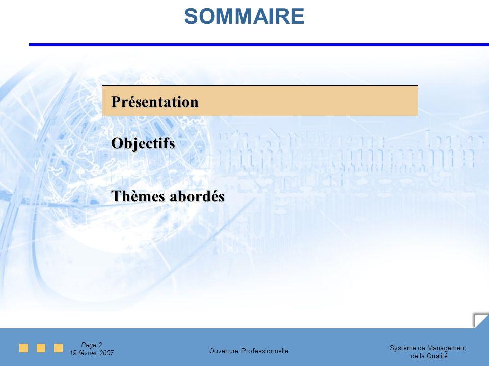 Page 2 19 février 2007 Système de Management de la Qualité Ouverture Professionnelle SOMMAIRE Présentation Thèmes abordés Objectifs