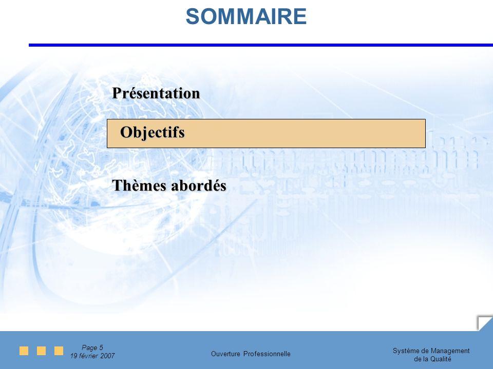Page 5 19 février 2007 Système de Management de la Qualité Ouverture Professionnelle SOMMAIRE Objectifs Présentation Thèmes abordés