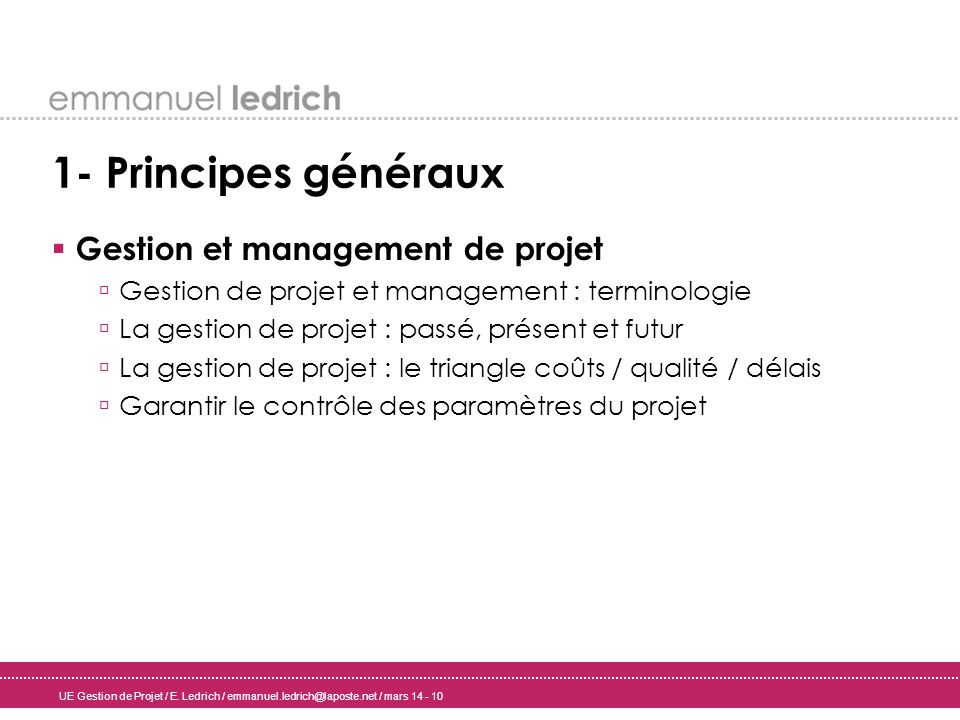 UE Gestion de Projet / E. Ledrich / emmanuel.ledrich@laposte.net / mars 14 - 10 1- Principes généraux Gestion et management de projet Gestion de proje