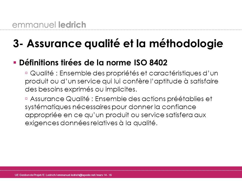 UE Gestion de Projet / E. Ledrich / emmanuel.ledrich@laposte.net / mars 14 - 16 3- Assurance qualité et la méthodologie Définitions tirées de la norme