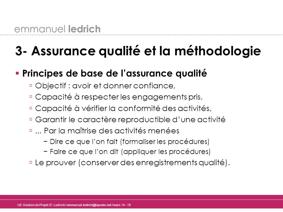 UE Gestion de Projet / E. Ledrich / emmanuel.ledrich@laposte.net / mars 14 - 19 3- Assurance qualité et la méthodologie Principes de base de lassuranc