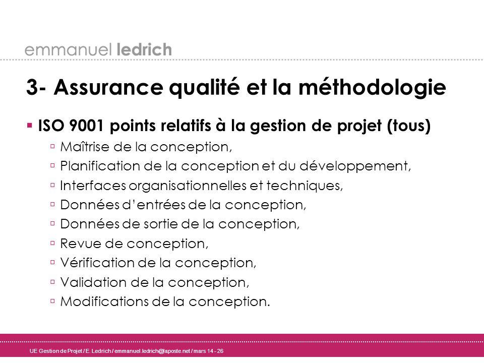 UE Gestion de Projet / E. Ledrich / emmanuel.ledrich@laposte.net / mars 14 - 26 3- Assurance qualité et la méthodologie ISO 9001 points relatifs à la