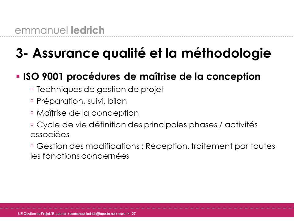 UE Gestion de Projet / E. Ledrich / emmanuel.ledrich@laposte.net / mars 14 - 27 3- Assurance qualité et la méthodologie ISO 9001 procédures de maîtris