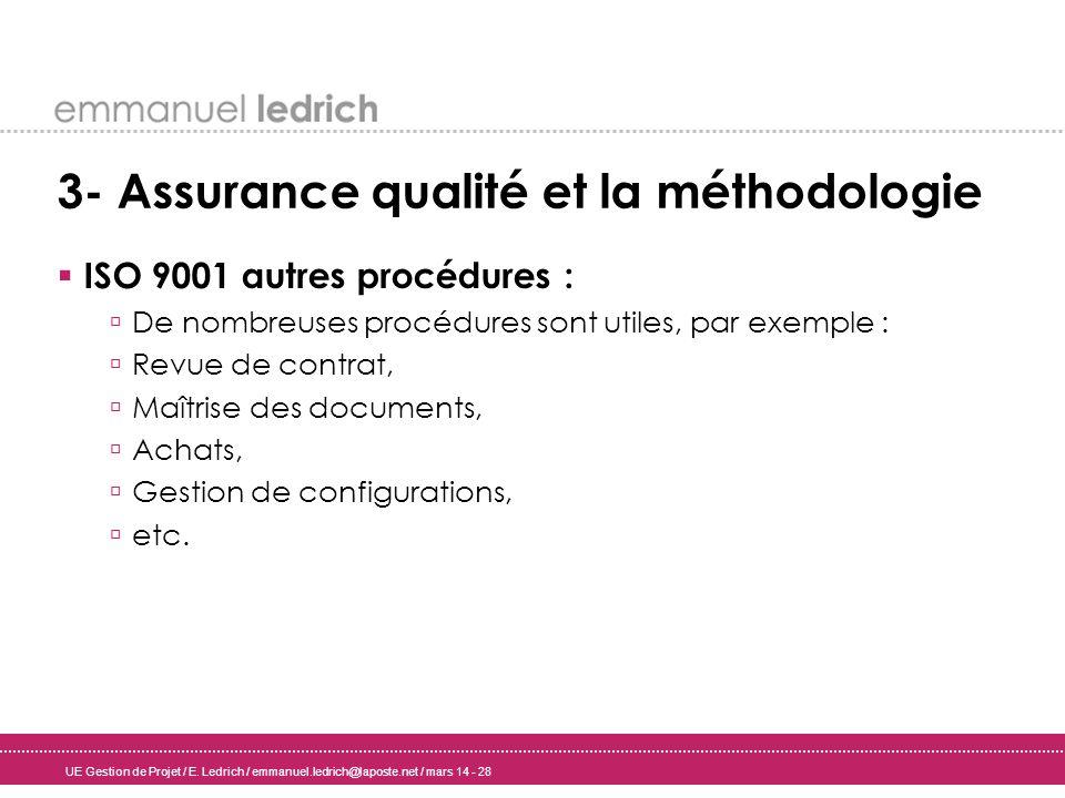 UE Gestion de Projet / E. Ledrich / emmanuel.ledrich@laposte.net / mars 14 - 28 3- Assurance qualité et la méthodologie ISO 9001 autres procédures : D