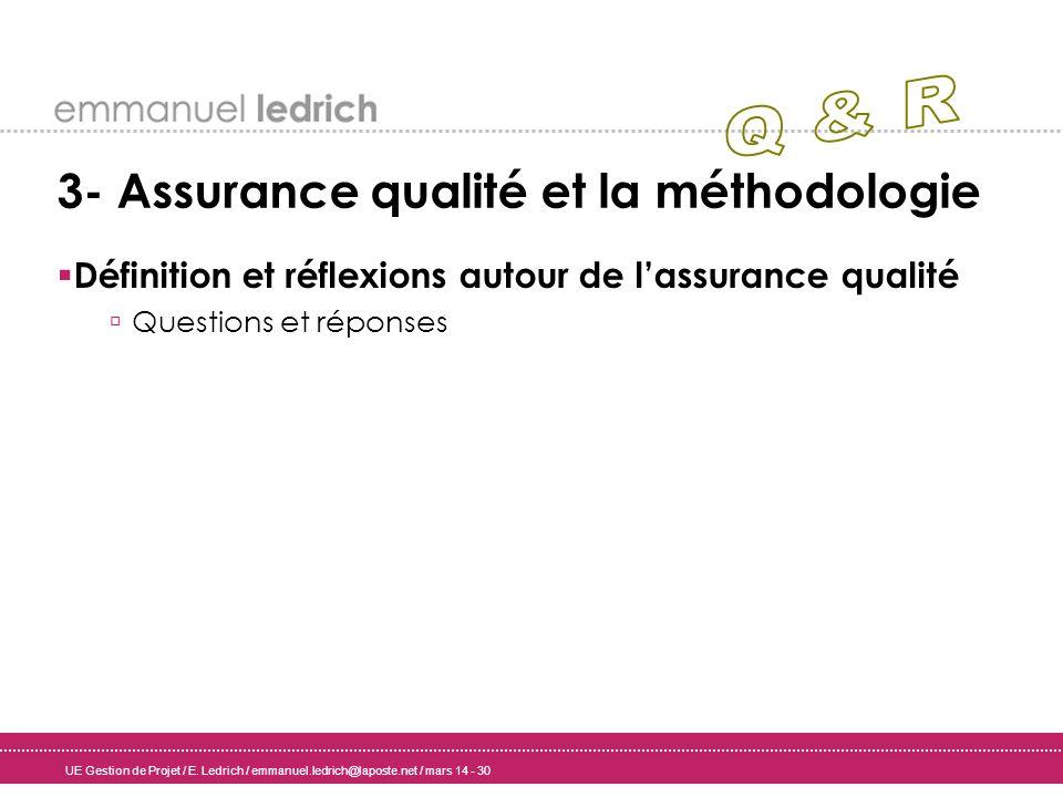 UE Gestion de Projet / E. Ledrich / emmanuel.ledrich@laposte.net / mars 14 - 30 3- Assurance qualité et la méthodologie Définition et réflexions autou