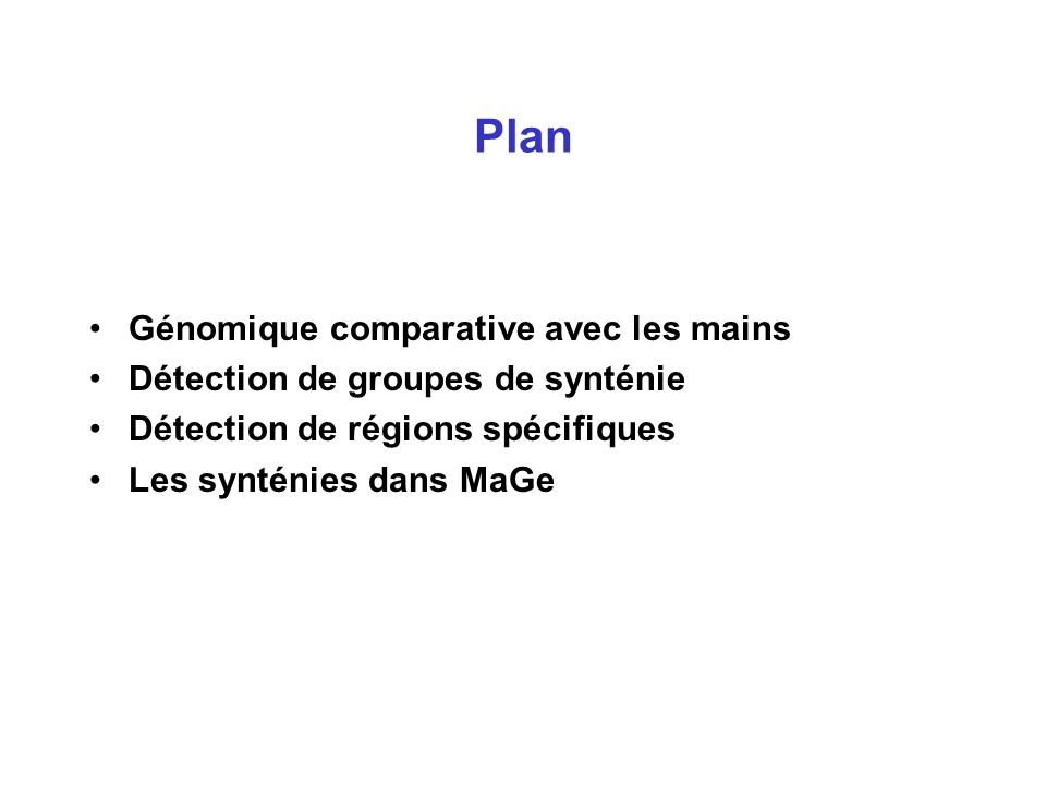Plan Génomique comparative avec les mains Détection de groupes de synténie Détection de régions spécifiques Les synténies dans MaGe