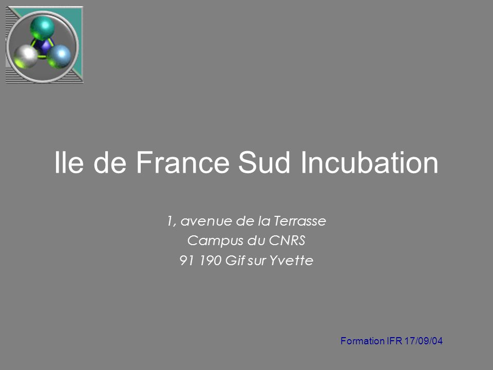 Formation IFR 17/09/04 Ile de France Sud Incubation 1, avenue de la Terrasse Campus du CNRS 91 190 Gif sur Yvette