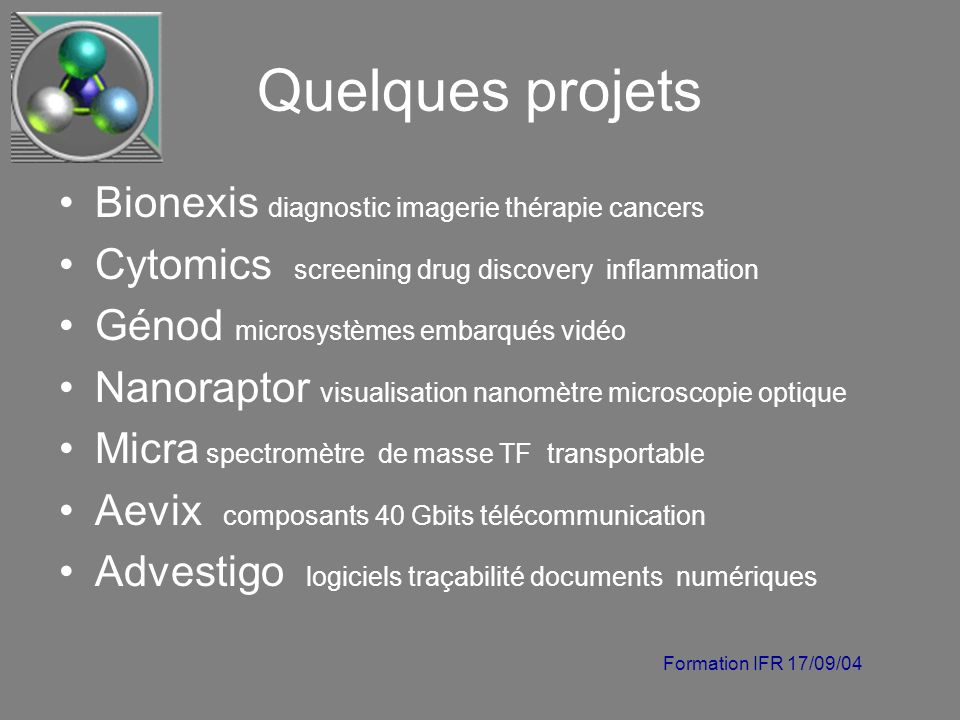 Formation IFR 17/09/04 Quelques projets Bionexis diagnostic imagerie thérapie cancers Cytomics screening drug discovery inflammation Génod microsystèm