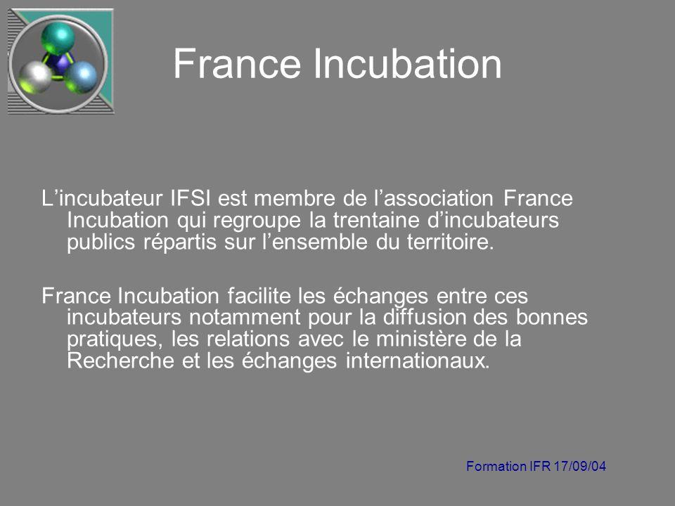 Formation IFR 17/09/04 France Incubation Lincubateur IFSI est membre de lassociation France Incubation qui regroupe la trentaine dincubateurs publics