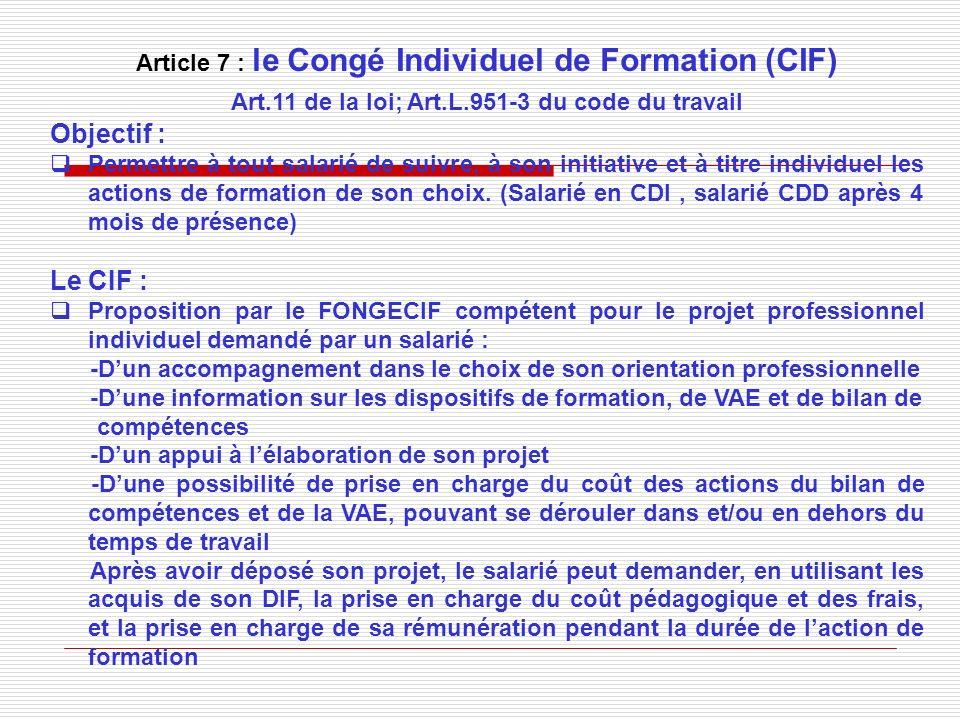 Article 7 : le Congé Individuel de Formation (CIF) Art.11 de la loi; Art.L.951-3 du code du travail Objectif : Permettre à tout salarié de suivre, à s