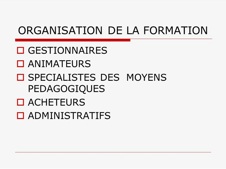 ORGANISATION DE LA FORMATION GESTIONNAIRES ANIMATEURS SPECIALISTES DES MOYENS PEDAGOGIQUES ACHETEURS ADMINISTRATIFS