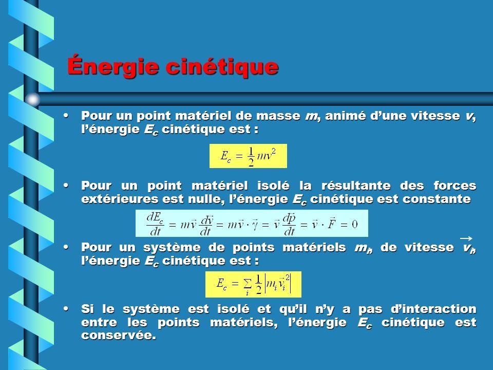 Énergie cinétique Pour un point matériel de masse m, animé dune vitesse v, lénergie E c cinétique est :Pour un point matériel de masse m, animé dune v