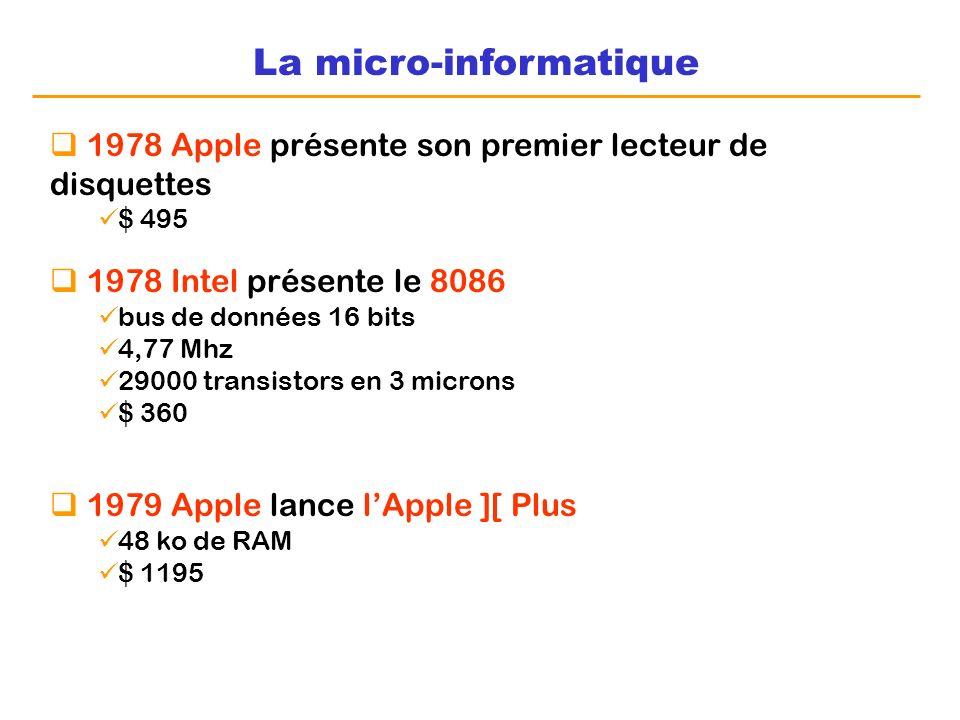La micro-informatique 1978 Apple présente son premier lecteur de disquettes $ 495 1979 Apple lance lApple ][ Plus 48 ko de RAM $ 1195 1978 Intel prése