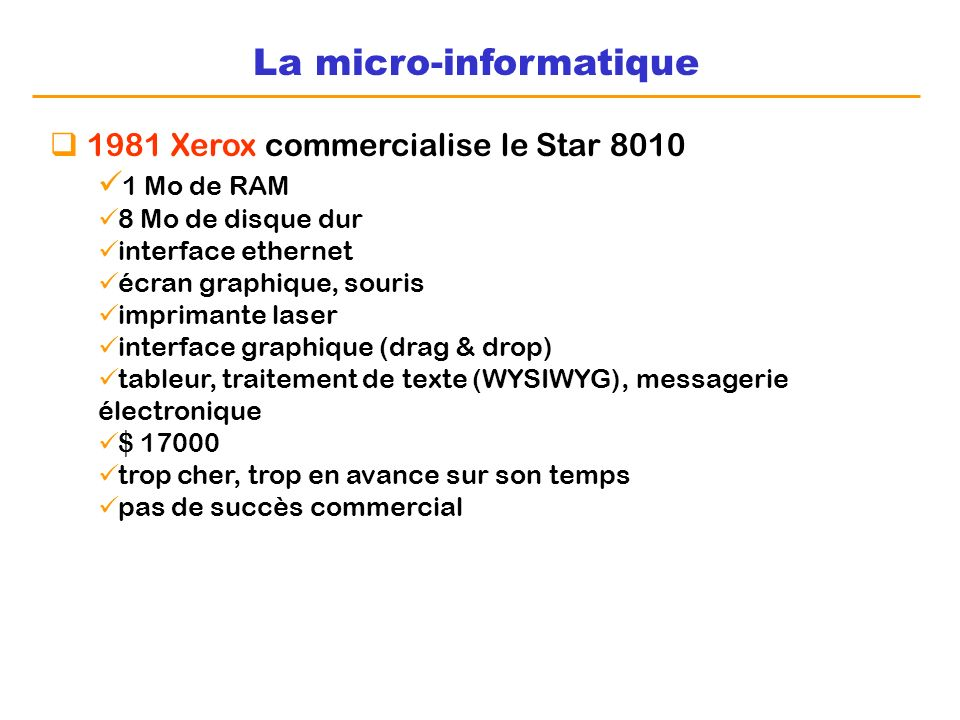 La micro-informatique 1981 Xerox commercialise le Star 8010 1 Mo de RAM 8 Mo de disque dur interface ethernet écran graphique, souris imprimante laser