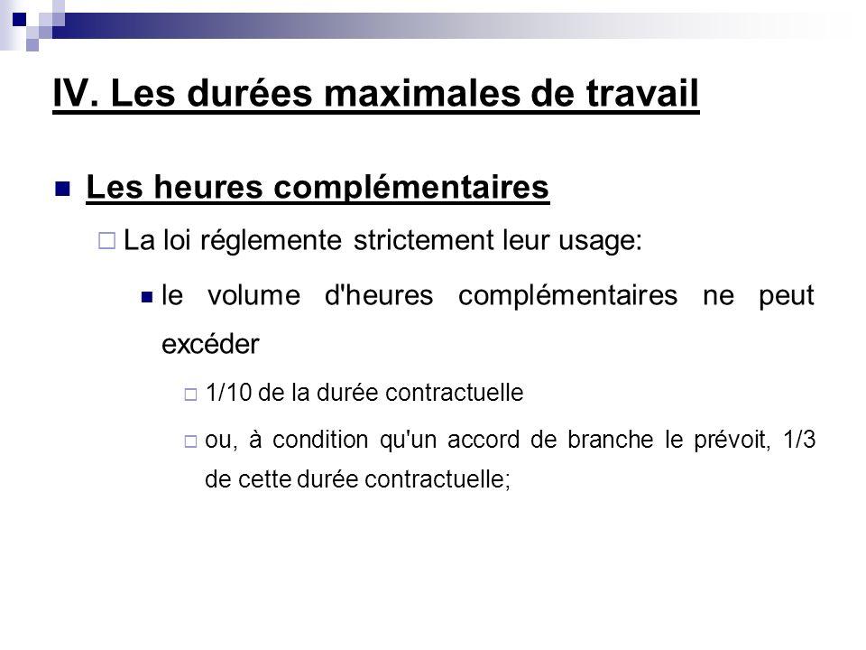IV. Les durées maximales de travail Les heures complémentaires La loi réglemente strictement leur usage: le volume d'heures complémentaires ne peut ex